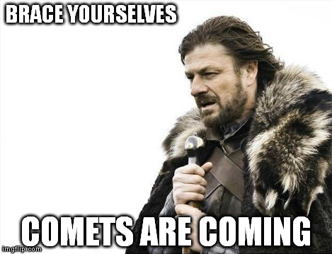 Brace Yourselves X is Coming Meme | BRACE YOURSELVES COMETS ARE COMING | image tagged in memes,brace yourselves x is coming | made w/ Imgflip meme maker