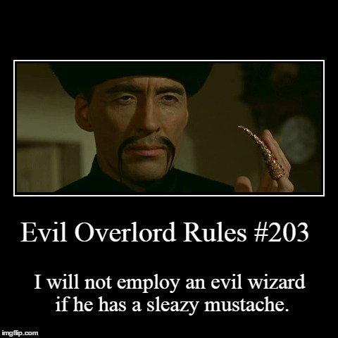 Rules 203 | Evil Overlord Rules #203 | I will not employ an evil wizard if he has a sleazy mustache. | image tagged in funny,demotivationals,evil overlord rules | made w/ Imgflip demotivational maker