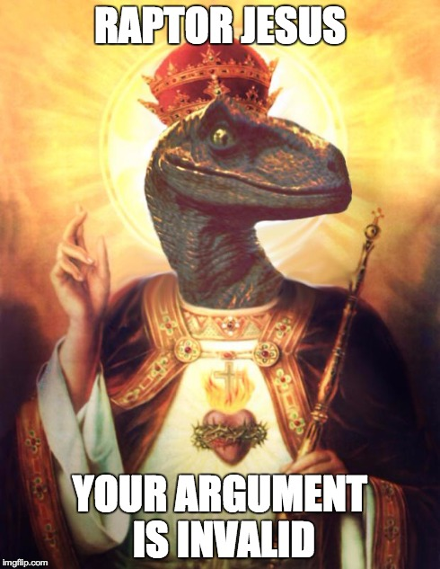 RaptorJesus | RAPTOR JESUS YOUR ARGUMENT IS INVALID | image tagged in raptorjesus,your argument is invalid | made w/ Imgflip meme maker