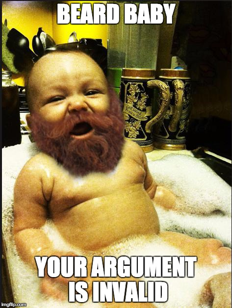 Beard Baby | BEARD BABY YOUR ARGUMENT IS INVALID | image tagged in beard baby,your argument is invalid | made w/ Imgflip meme maker