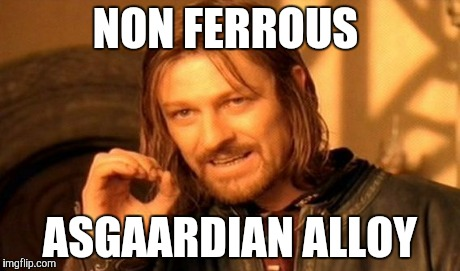 One Does Not Simply Meme | NON FERROUS ASGAARDIAN ALLOY | image tagged in memes,one does not simply | made w/ Imgflip meme maker