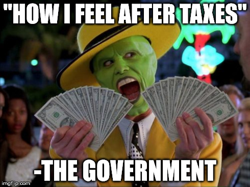 "Money Money | ""HOW I FEEL AFTER TAXES"" -THE GOVERNMENT 