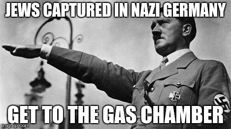 JEWS CAPTURED IN NAZI GERMANY GET TO THE GAS CHAMBER | made w/ Imgflip meme maker