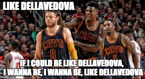 LIKE DELLAVEDOVA IF I COULD BE LIKE DELLAVEDOVA,  I WANNA BE, I WANNA BE, LIKE DELLAVEDOVA | image tagged in dellavedova,cleveland cavaliers,chicago bulls,nba,playoffs,cavs | made w/ Imgflip meme maker