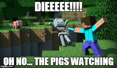 Stalker Pig | DIEEEEE!!!! OH NO... THE PIGS WATCHING | image tagged in minecraft | made w/ Imgflip meme maker