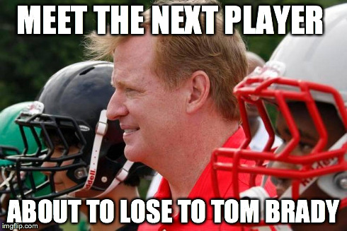 Roger Goodell to lose to Tom Brady | MEET THE NEXT PLAYER ABOUT TO LOSE TO TOM BRADY | image tagged in deflategate,deflate-gate,deflate gate,tom brady,new england patriots,roger goodell | made w/ Imgflip meme maker