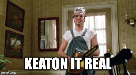 Keaton it real | KEATON IT REAL | image tagged in keep it real | made w/ Imgflip meme maker
