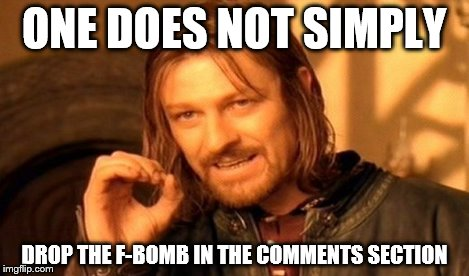 One Does Not Simply Meme | ONE DOES NOT SIMPLY DROP THE F-BOMB IN THE COMMENTS SECTION | image tagged in memes,one does not simply | made w/ Imgflip meme maker