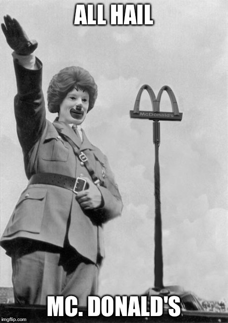 Nazi clown | ALL HAIL MC. DONALD'S | image tagged in nazi clown | made w/ Imgflip meme maker