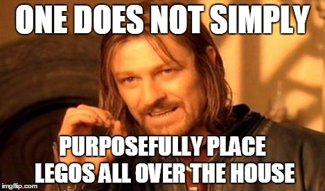 One Does Not Simply Meme | ONE DOES NOT SIMPLY PURPOSEFULLY PLACE LEGOS ALL OVER THE HOUSE | image tagged in memes,one does not simply | made w/ Imgflip meme maker