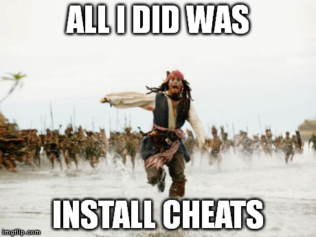 Jack Sparrow Being Chased | ALL I DID WAS INSTALL CHEATS | image tagged in memes,jack sparrow being chased | made w/ Imgflip meme maker