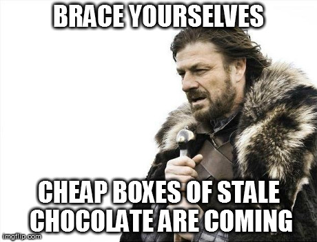Brace Yourselves X is Coming | BRACE YOURSELVES CHEAP BOXES OF STALE CHOCOLATE ARE COMING | image tagged in memes,brace yourselves x is coming,valentines,funny | made w/ Imgflip meme maker