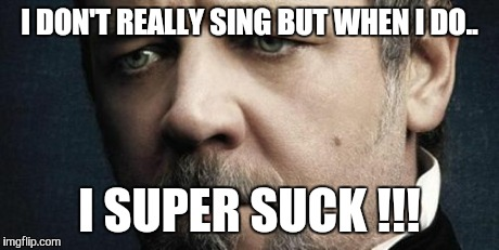 Jerkoff Javert | I DON'T REALLY SING BUT WHEN I DO.. I SUPER SUCK !!! | image tagged in memes,jerkoff javert | made w/ Imgflip meme maker
