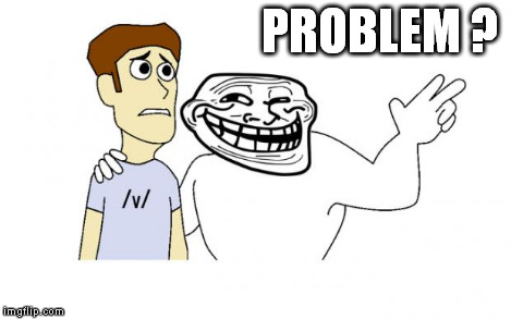 Trolls Everywhere | PROBLEM ? | image tagged in trolls everywhere | made w/ Imgflip meme maker
