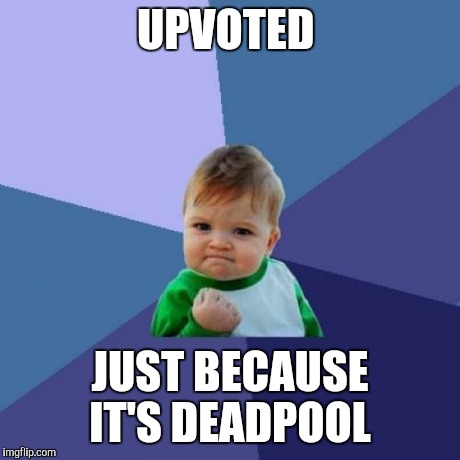 Success Kid Meme | UPVOTED JUST BECAUSE IT'S DEADPOOL | image tagged in memes,success kid | made w/ Imgflip meme maker
