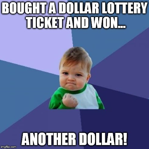 lottery win | BOUGHT A DOLLAR LOTTERY TICKET AND WON... ANOTHER DOLLAR! | image tagged in memes,success kid,lottery | made w/ Imgflip meme maker