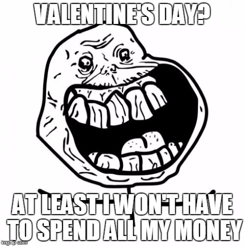 if you're spending valentine day alone meme - Forever Alone Happy Meme Imgflip