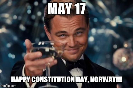 Leonardo Dicaprio Cheers | MAY 17 HAPPY CONSTITUTION DAY, NORWAY!!! | image tagged in memes,leonardo dicaprio cheers | made w/ Imgflip meme maker