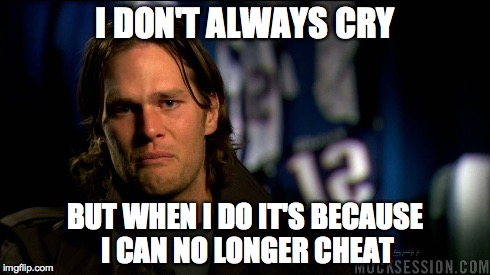 Boo Hoo! | I DON'T ALWAYS CRY BUT WHEN I DO IT'S BECAUSE I CAN NO LONGER CHEAT | image tagged in tom brady,deflategate | made w/ Imgflip meme maker