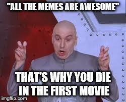 "Dr Evil Laser Meme | ""ALL THE MEMES ARE AWESOME"" THAT'S WHY YOU DIE IN THE FIRST MOVIE 