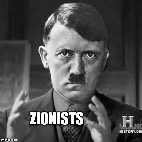 Adolf Hitler aliens | ZIONISTS | image tagged in adolf hitler aliens | made w/ Imgflip meme maker