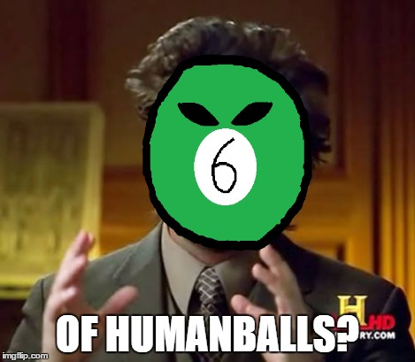Ancient Aliens Meme | OF HUMANBALLS? | image tagged in memes,ancient aliens | made w/ Imgflip meme maker