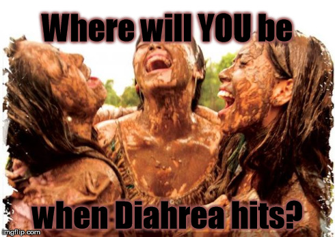 Where will YOU be when Diahrea hits? | image tagged in diahrea | made w/ Imgflip meme maker