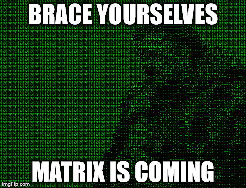 BRACE YOURSELVES MATRIX IS COMING | made w/ Imgflip meme maker