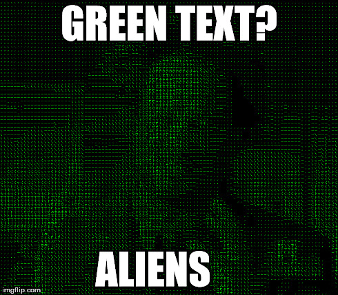 GREEN TEXT? ALIENS | made w/ Imgflip meme maker