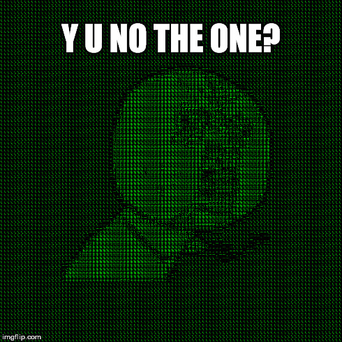 Y U NO THE ONE? | made w/ Imgflip meme maker
