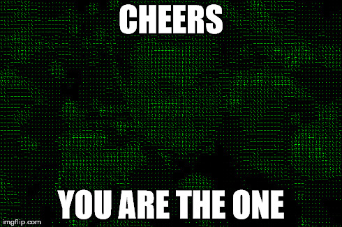 CHEERS YOU ARE THE ONE | made w/ Imgflip meme maker