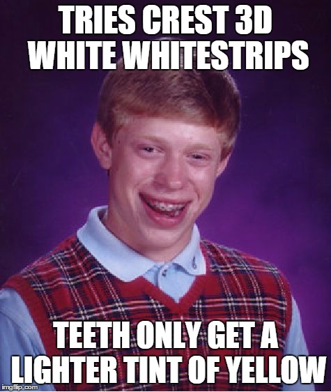 Bad Luck Brian Meme | TRIES CREST 3D WHITE WHITESTRIPS TEETH ONLY GET A LIGHTER TINT OF YELLOW | image tagged in memes,bad luck brian | made w/ Imgflip meme maker