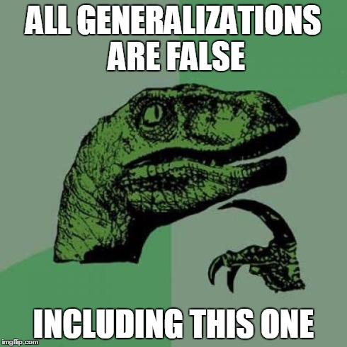 Credit to Mark Twain | ALL GENERALIZATIONS ARE FALSE INCLUDING THIS ONE | image tagged in memes,philosoraptor,paradox | made w/ Imgflip meme maker