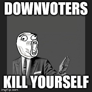 Kill Yourself Guy | DOWNVOTERS KILL YOURSELF | image tagged in memes,kill yourself guy | made w/ Imgflip meme maker