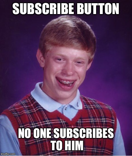 Bad Luck Brian Meme | SUBSCRIBE BUTTON NO ONE SUBSCRIBES TO HIM | image tagged in memes,bad luck brian | made w/ Imgflip meme maker