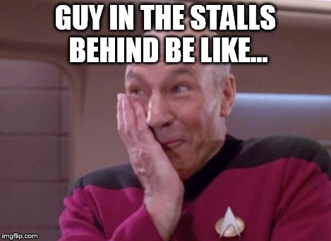 Picard smirk | GUY IN THE STALLS BEHIND BE LIKE... | image tagged in picard smirk | made w/ Imgflip meme maker