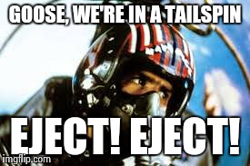 GOOSE, WE'RE IN A TAILSPIN EJECT! EJECT! | made w/ Imgflip meme maker