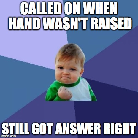 Success Kid Meme | CALLED ON WHEN HAND WASN'T RAISED STILL GOT ANSWER RIGHT | image tagged in memes,success kid | made w/ Imgflip meme maker