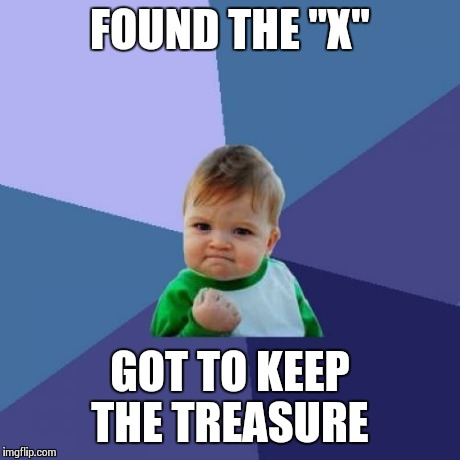 "Success Kid Meme | FOUND THE ""X"" GOT TO KEEP THE TREASURE 