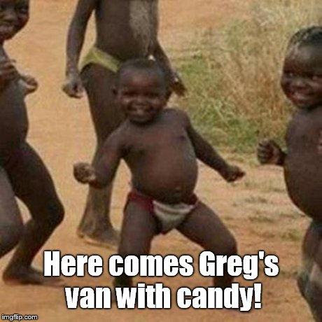 Third World Success Kid Meme | Here comes Greg's van with candy! | image tagged in memes,third world success kid | made w/ Imgflip meme maker