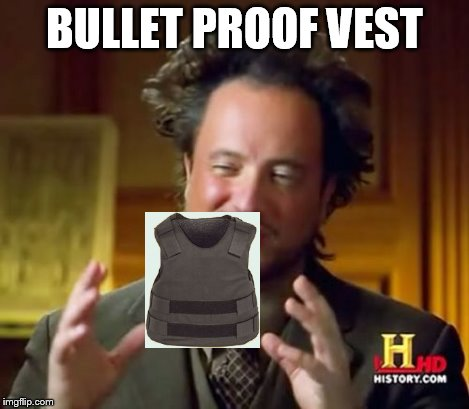 Ancient Aliens Meme | BULLET PROOF VEST | image tagged in memes,ancient aliens | made w/ Imgflip meme maker