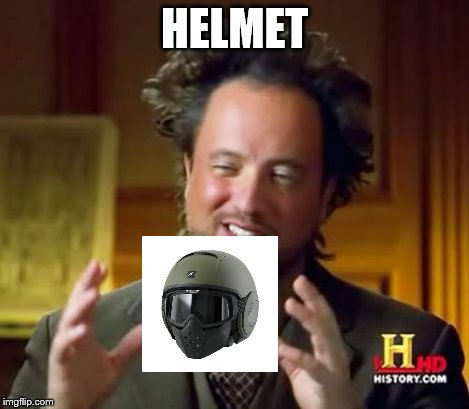 Ancient Aliens Meme | HELMET | image tagged in memes,ancient aliens | made w/ Imgflip meme maker