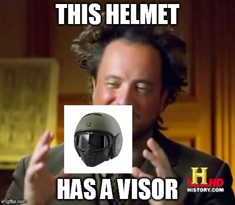Ancient Aliens Meme | THIS HELMET HAS A VISOR | image tagged in memes,ancient aliens | made w/ Imgflip meme maker
