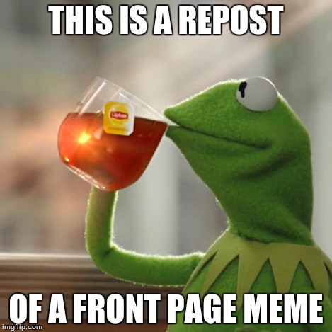 But Thats None Of My Business Meme | THIS IS A REPOST OF A FRONT PAGE MEME | image tagged in memes,but thats none of my business,kermit the frog | made w/ Imgflip meme maker