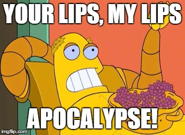 Hedonism Bot | YOUR LIPS, MY LIPS APOCALYPSE! | image tagged in memes,hedonism bot | made w/ Imgflip meme maker