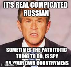 IT'S REAL COMPICATED RUSSIAN SOMETIMES THE PATRITOTIC THING TO DO, IS SPY ON YOUR OWN COUNTRYMENS | made w/ Imgflip meme maker