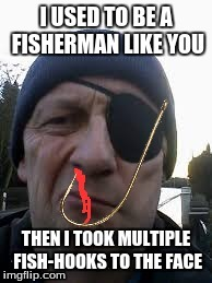 Ever had this happen? | . | image tagged in fishing,patch,pirate,not happy,hook,blood | made w/ Imgflip meme maker