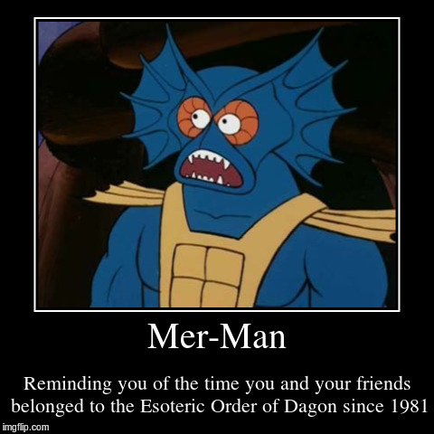 This one time, in Innsmouth... | Mer-Man | Reminding you of the time you and your friends belonged to the Esoteric Order of Dagon since 1981 | image tagged in funny,demotivationals,mer-man,merman | made w/ Imgflip demotivational maker