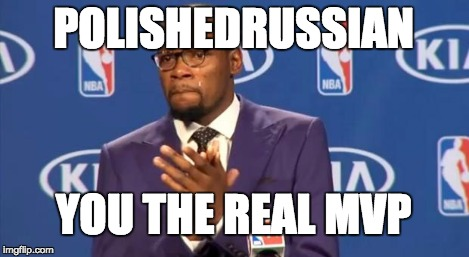 You The Real MVP Meme | POLISHEDRUSSIAN YOU THE REAL MVP | image tagged in memes,you the real mvp | made w/ Imgflip meme maker