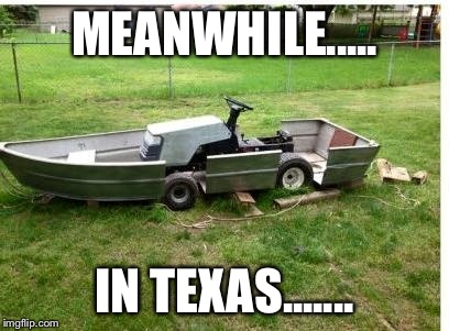 Redneck mower | MEANWHILE..... IN TEXAS....... | image tagged in redneck,mower flood,northtexas,2015 | made w/ Imgflip meme maker